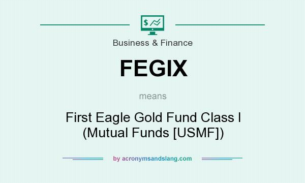 What does FEGIX mean? It stands for First Eagle Gold Fund Class I (Mutual Funds [USMF])