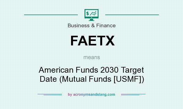 What does FAETX mean? It stands for American Funds 2030 Target Date (Mutual Funds [USMF])
