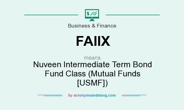 What does FAIIX mean? It stands for Nuveen Intermediate Term Bond Fund Class (Mutual Funds [USMF])