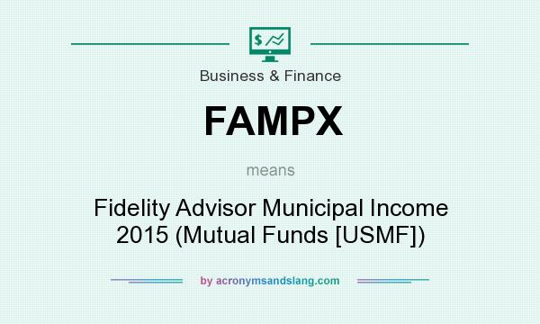 What does FAMPX mean? It stands for Fidelity Advisor Municipal Income 2015 (Mutual Funds [USMF])