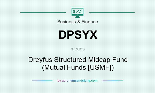 What does DPSYX mean? It stands for Dreyfus Structured Midcap Fund (Mutual Funds [USMF])