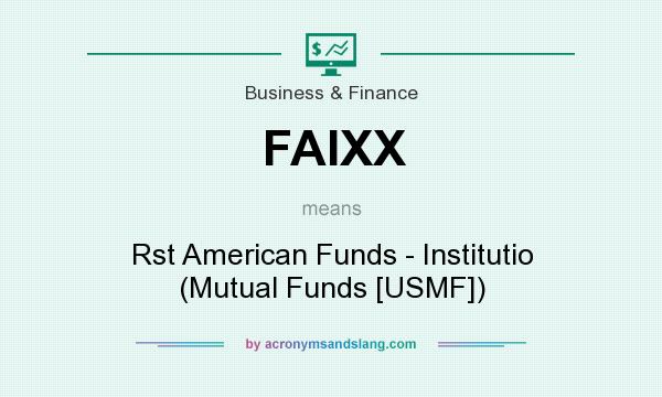 What does FAIXX mean? It stands for Rst American Funds - Institutio (Mutual Funds [USMF])