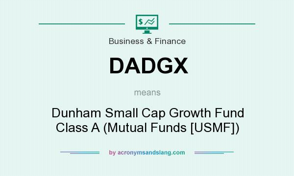 What does DADGX mean? It stands for Dunham Small Cap Growth Fund Class A (Mutual Funds [USMF])