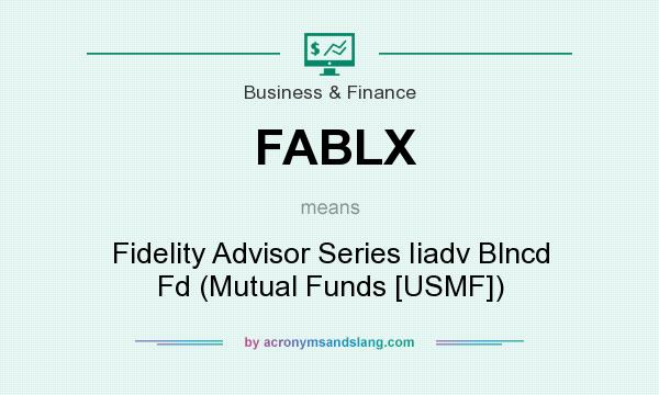 What does FABLX mean? It stands for Fidelity Advisor Series Iiadv Blncd Fd (Mutual Funds [USMF])