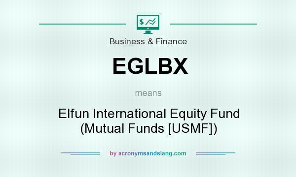 What does EGLBX mean? It stands for Elfun International Equity Fund (Mutual Funds [USMF])