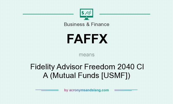 What does FAFFX mean? It stands for Fidelity Advisor Freedom 2040 Cl A (Mutual Funds [USMF])