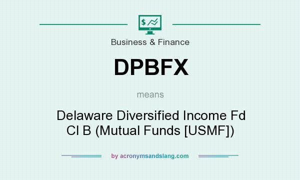 What does DPBFX mean? It stands for Delaware Diversified Income Fd Cl B (Mutual Funds [USMF])