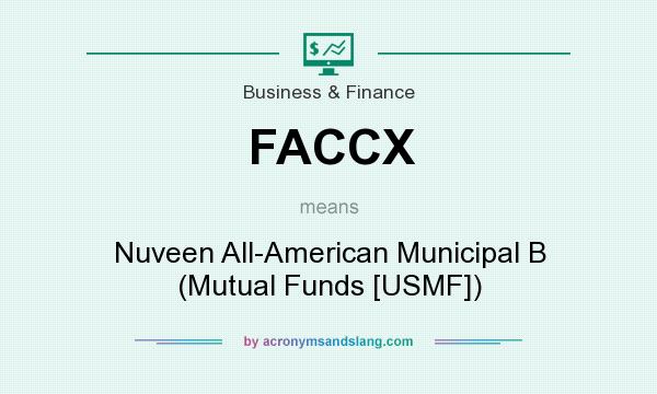 What does FACCX mean? It stands for Nuveen All-American Municipal B (Mutual Funds [USMF])