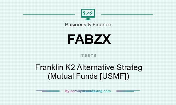 What does FABZX mean? It stands for Franklin K2 Alternative Strateg (Mutual Funds [USMF])