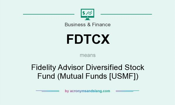 What does FDTCX mean? It stands for Fidelity Advisor Diversified Stock Fund (Mutual Funds [USMF])