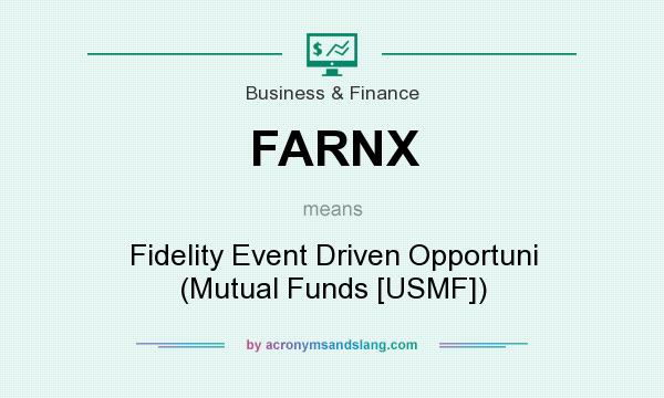 What does FARNX mean? It stands for Fidelity Event Driven Opportuni (Mutual Funds [USMF])