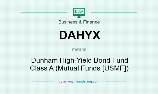 What does DAHYX mean? It stands for Dunham High-Yield Bond Fund Class A (Mutual Funds [USMF])