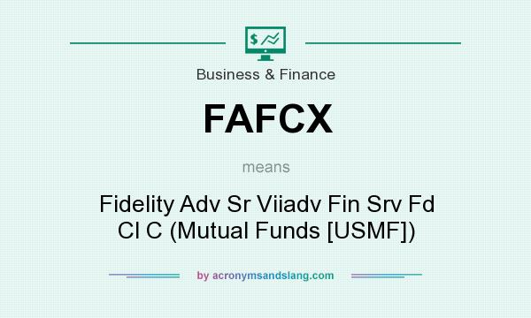 What does FAFCX mean? It stands for Fidelity Adv Sr Viiadv Fin Srv Fd Cl C (Mutual Funds [USMF])