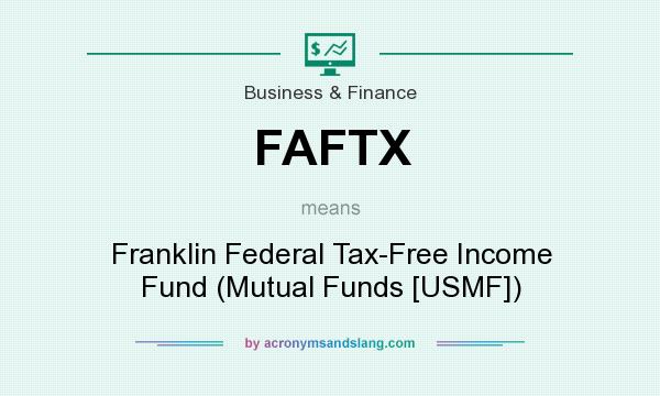 What does FAFTX mean? It stands for Franklin Federal Tax-Free Income Fund (Mutual Funds [USMF])