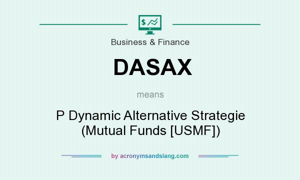 What does DASAX mean? It stands for P Dynamic Alternative Strategie (Mutual Funds [USMF])
