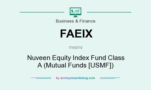 What does FAEIX mean? It stands for Nuveen Equity Index Fund Class A (Mutual Funds [USMF])