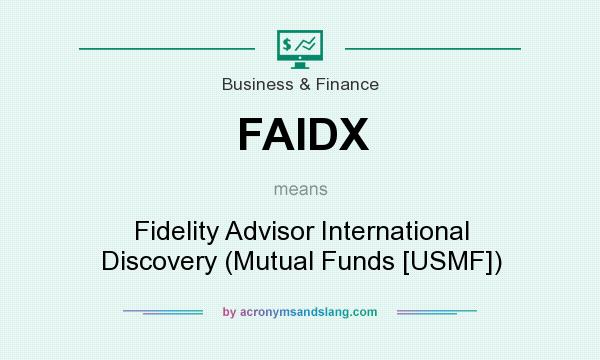 What does FAIDX mean? It stands for Fidelity Advisor International Discovery (Mutual Funds [USMF])