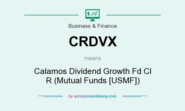 What does CRDVX mean? It stands for Calamos Dividend Growth Fd Cl R (Mutual Funds [USMF])