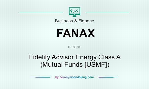 What does FANAX mean? It stands for Fidelity Advisor Energy Class A (Mutual Funds [USMF])