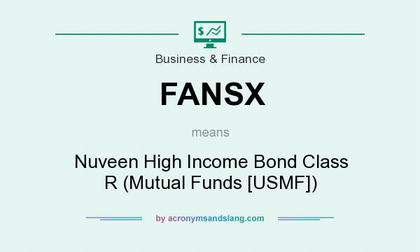 What does FANSX mean? It stands for Nuveen High Income Bond Class R (Mutual Funds [USMF])