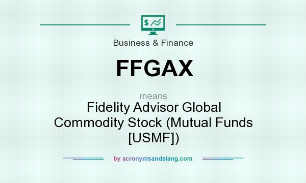 What does FFGAX mean? It stands for Fidelity Advisor Global Commodity Stock (Mutual Funds [USMF])