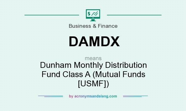 What does DAMDX mean? It stands for Dunham Monthly Distribution Fund Class A (Mutual Funds [USMF])