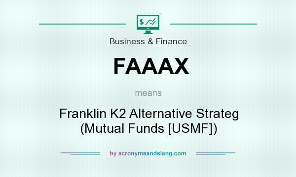 What does FAAAX mean? It stands for Franklin K2 Alternative Strateg (Mutual Funds [USMF])