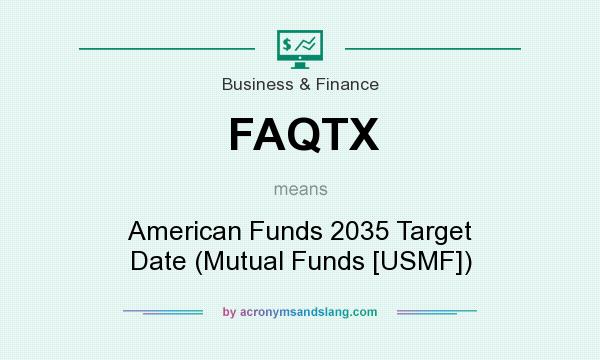 What does FAQTX mean? It stands for American Funds 2035 Target Date (Mutual Funds [USMF])
