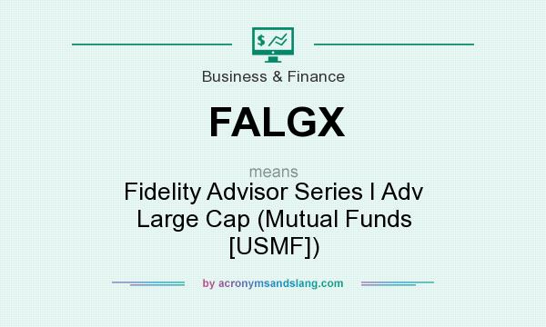 What does FALGX mean? It stands for Fidelity Advisor Series I Adv Large Cap (Mutual Funds [USMF])