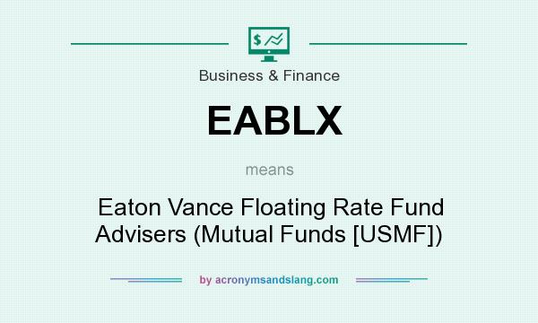 What does EABLX mean? It stands for Eaton Vance Floating Rate Fund Advisers (Mutual Funds [USMF])