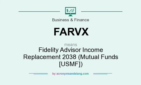 What does FARVX mean? It stands for Fidelity Advisor Income Replacement 2038 (Mutual Funds [USMF])