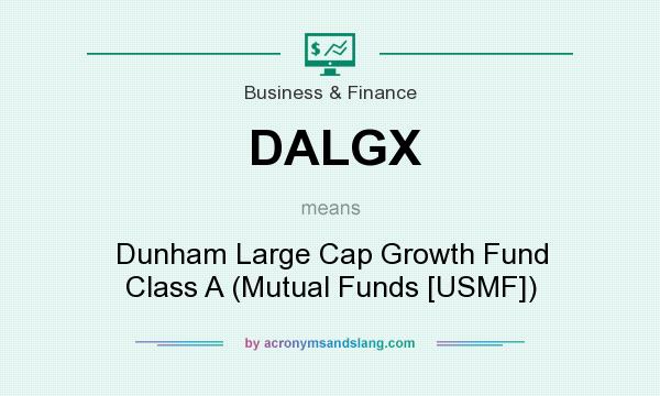 What does DALGX mean? It stands for Dunham Large Cap Growth Fund Class A (Mutual Funds [USMF])