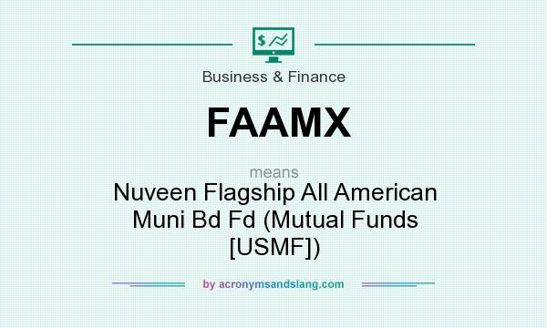 What does FAAMX mean? It stands for Nuveen Flagship All American Muni Bd Fd (Mutual Funds [USMF])
