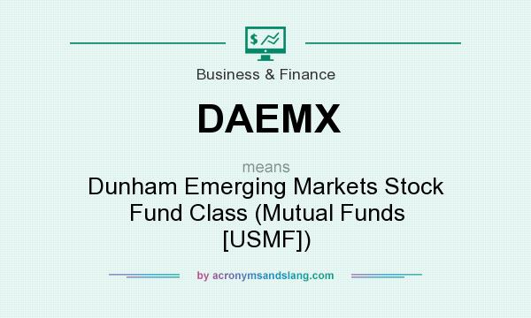 What does DAEMX mean? It stands for Dunham Emerging Markets Stock Fund Class (Mutual Funds [USMF])