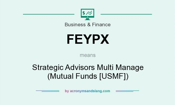 What does FEYPX mean? It stands for Strategic Advisors Multi Manage (Mutual Funds [USMF])