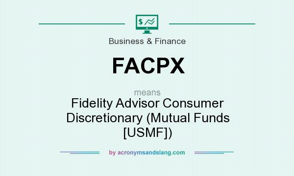 What does FACPX mean? It stands for Fidelity Advisor Consumer Discretionary (Mutual Funds [USMF])