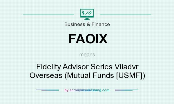What does FAOIX mean? It stands for Fidelity Advisor Series Viiadvr Overseas (Mutual Funds [USMF])