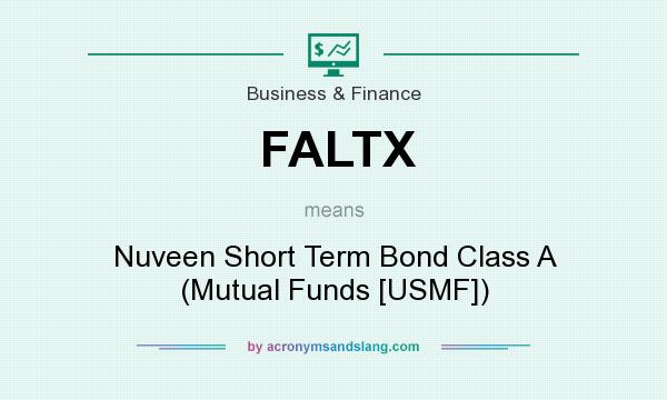 What does FALTX mean? It stands for Nuveen Short Term Bond Class A (Mutual Funds [USMF])