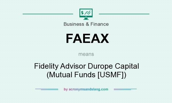 What does FAEAX mean? It stands for Fidelity Advisor Durope Capital (Mutual Funds [USMF])