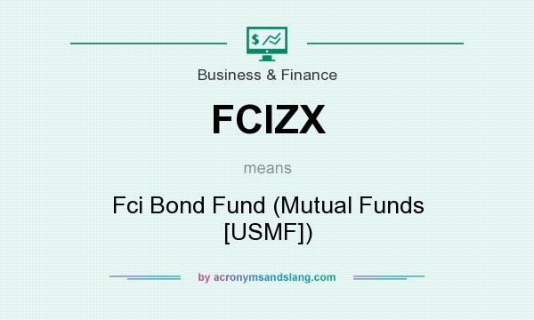 What does FCIZX mean? It stands for Fci Bond Fund (Mutual Funds [USMF])
