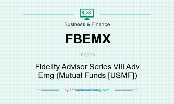 What does FBEMX mean? It stands for Fidelity Advisor Series ViII Adv Emg (Mutual Funds [USMF])