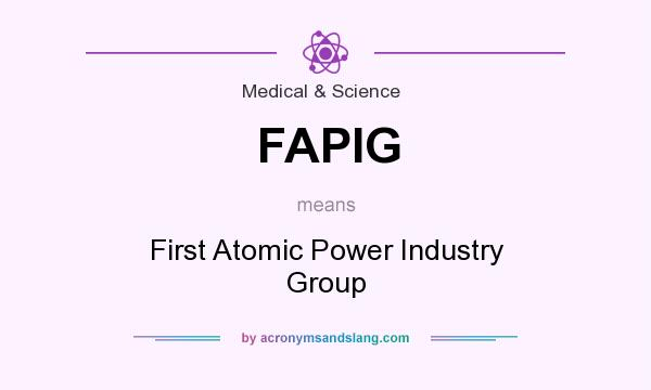 What does FAPIG mean? It stands for First Atomic Power Industry Group