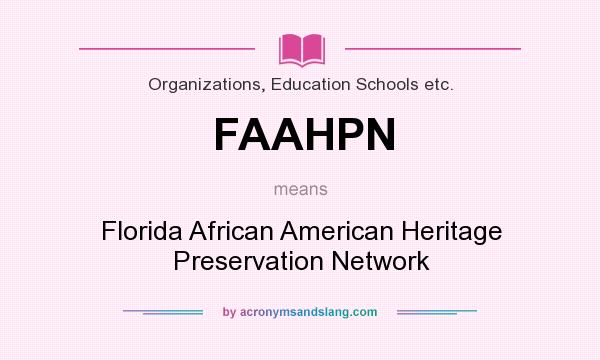 What does FAAHPN mean? It stands for Florida African American Heritage Preservation Network
