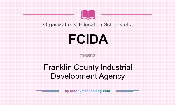 What does FCIDA mean? It stands for Franklin County Industrial Development Agency