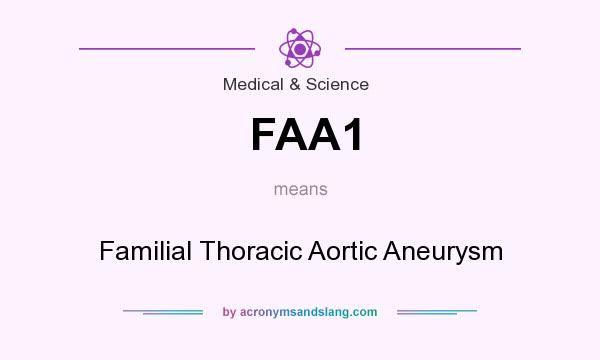 What does FAA1 mean? It stands for Familial Thoracic Aortic Aneurysm