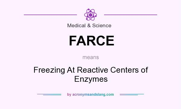 What does FARCE mean? It stands for Freezing At Reactive Centers of Enzymes