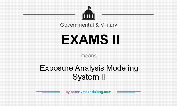 Definition Of EXAMS II   EXAMS II Stands For Exposure Analysis Modeling  System II. By AcronymsAndSlang.com