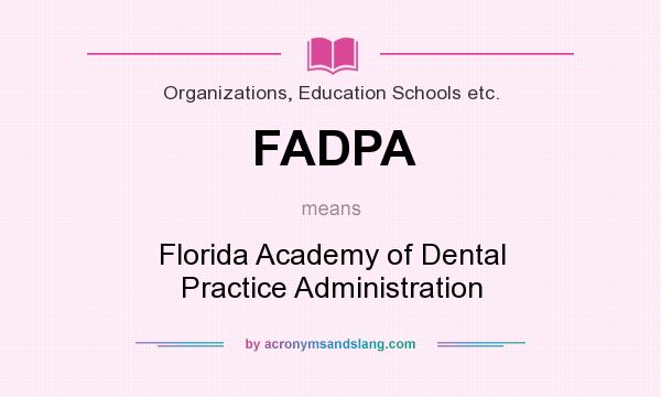 What does FADPA mean? It stands for Florida Academy of Dental Practice Administration