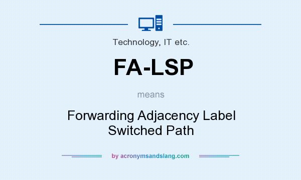 What does FA-LSP mean? It stands for Forwarding Adjacency Label Switched Path