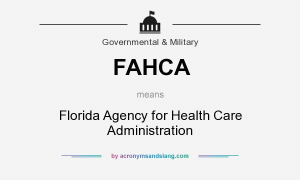 What does FAHCA mean? It stands for Florida Agency for Health Care Administration
